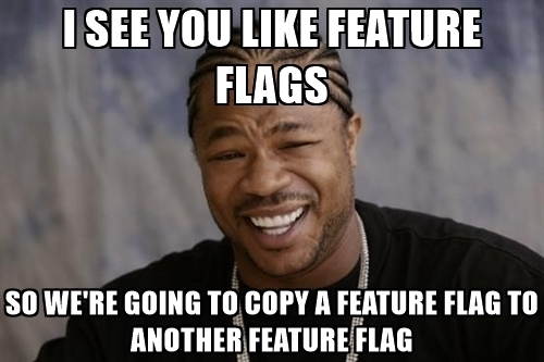 i-see-you-like-feature-flags-so-were-going-to-copy-a-feature-flag-to-another-feature-flag